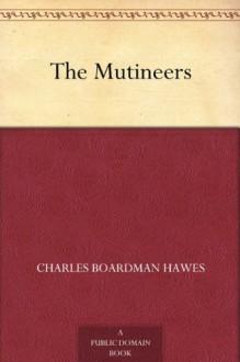 The Mutineers (免费公版书) - Charles Boardman Hawes
