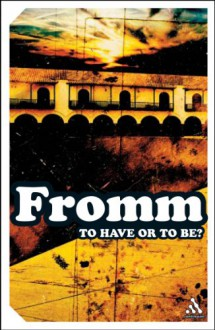 To Have or to Be? The Nature of the Psyche - Erich Fromm