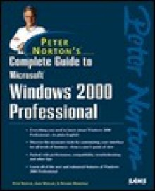 Peter Norton's Complete Guide To Windows 2000 Professional - Peter Norton, Richard Mansfield, John Paul Mueller