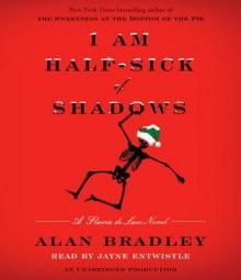 I Am Half-Sick of Shadows (A Flavia de Luce Mystery #4) - Alan Bradley, Jayne Entwistle