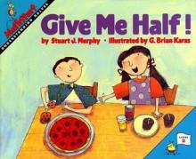 Give Me Half! - Stuart J. Murphy,G. Brian Karas