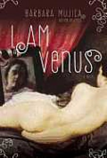 I am Venus: A Novel - Bárbara Mujica