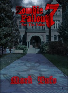 Zombie Fallout 7: For the Fallen - Mark Tufo