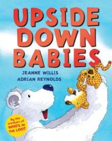 Upside Down Babies - Jeanne Willis, Adrian Reynolds