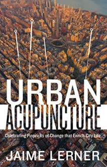 Urban Acupuncture - Jaime Lerner