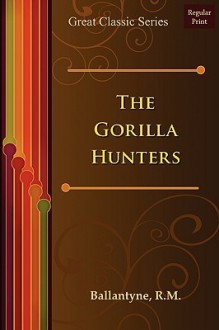 The Gorilla Hunters - R.M. Ballantyne