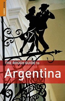 The Rough Guide to Argentina - Danny Aeberhard, Andrew Benson, Lucy Phillips, Rosalba O'Brien