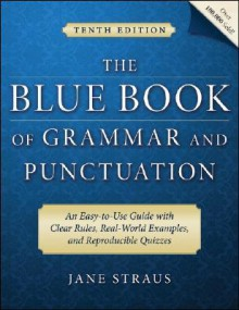 The Blue Book of Grammar and Punctuation: An Easy-to-Use Guide with Clear Rules, Real-World Examples, and Reproducible Quizzes - Jane Straus