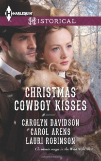 Christmas Cowboy Kisses: A Family for ChristmasA Christmas MiracleChristmas with Her Cowboy - Carolyn Davidson, Carol Arens, Lauri Robinson