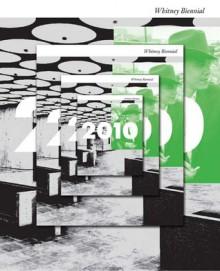 2010: Whitney Biennial - Francesco Bonami, Gary Carrion-Muryari