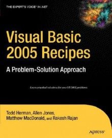 Visual Basic 2008 Recipes: A Problem-Solution Approach - Todd Herman, Allen Jones, Matthew MacDonald, Rakesh Rajan