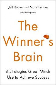 The Winner's Brain: 8 Strategies Great Minds Use to Achieve Success - Jeff Brown, Liz Neporent, Mark J. Fenske, Mark Fenske
