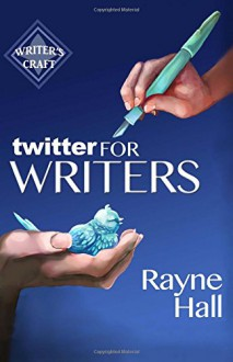Twitter for Writers (Writer's Craft) (Volume 8) - Rayne Hall