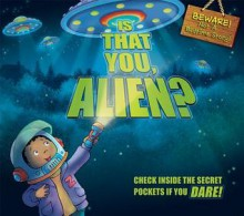 Is That You, Alien?: Check Inside the Secret Pockets If You Dare - Steve Cox