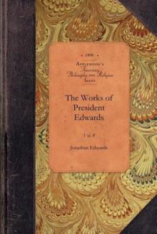 The Works of President Edwards - Jonathan Edwards