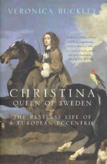 Christina, Queen Of Sweden - Veronica Buckley