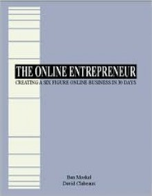 The Online Entrepreneur: Creating a Six-Figure Business in 30 Days - Ben Moskel, David Clabeaux