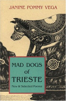 Mad Dogs of Trieste: New & Selected Poems - Janine Pommy Vega