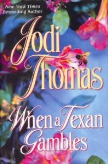 When a Texan Gambles - Jodi Thomas