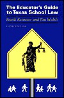 The Educator's Guide to Texas School Law - Frank Kemerer, Joe B. Hairston