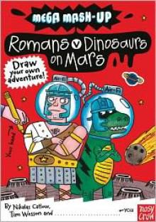 Mega Mash-Up: Romans vs. Dinosaurs on Mars - Nikalas Catlow, Tim Wesson