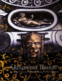 A Renaissance Treasury: The Flagg Collection of European Decorative Arts and Sculpture - Laurie Winters, Terry A. Neff, Charles Avery, Russell Bowman, Joseph R. Bliss