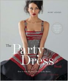 The Party Dress Book: How to Sew the Best Dress in the Room - Mary Adams, Amy Sedaris