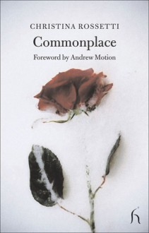 Commonplace - Christina Rossetti, Andrew Motion