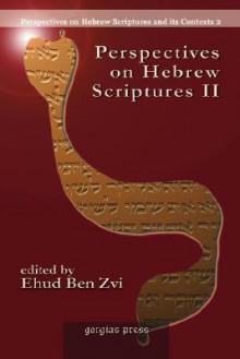Perspectives on Hebrew Scriptures II - Ehud Ben Zvi