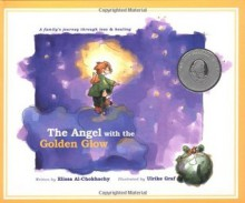 The Angel with the Golden Glow: A Family's Journey Through Loss and Healing - Elissa Al-Chokhachy, Ulrike Graf