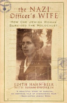 The Nazi Officer's Wife: How One Jewish Woman Survived The Holocaust - 'Edith H. Beer', 'Susan Dworkin'