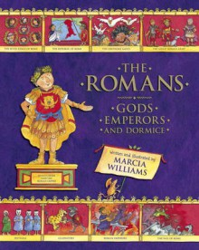 The Romans: Gods, Emperors, and Dormice - Marcia Williams