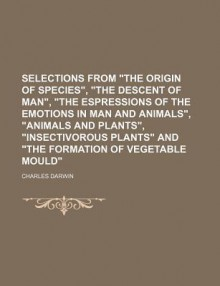 Selections from The Origin of Species/The Descent of Man/The Expressions of the Emotions in Man & Animals/Animals & Plants/Insectivorous Plants/The Formation of Vegetable Mould - Charles Darwin