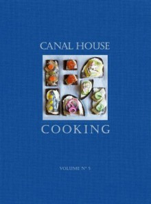 Canal House Cooking Volume No. 5: The Good Life - Hamilton & Hirsheimer, Melissa Hamilton, Christopher Hirsheimer