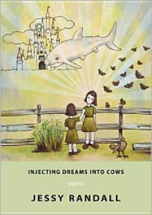 Injecting Dreams Into Cows - Jessy Randall