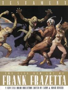 Testament: The Life and Art of Frank Frazetta - Arnie Fenner, Arnie Fenner
