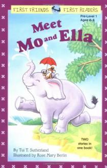 Meet Mo and Ella: (Mo & Ella Are Friends; Mo & Ella at the Playground) - Tui T. Sutherland, Rose Mary Berlin