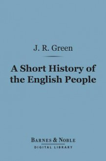 A Short History of the English People (Barnes & Noble Digital Library) - J.R. Green