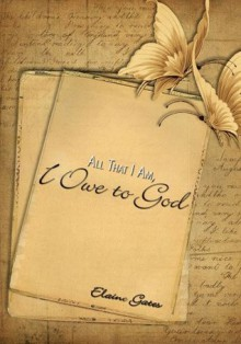 All That I Am, I Owe to God - Elaine Gates