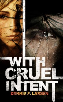 With Cruel Intent - Dennis F. Larsen