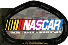 NASCAR Races, Tracks & Superstars - Greg Fielden, Auto Editors of Consumer Guide