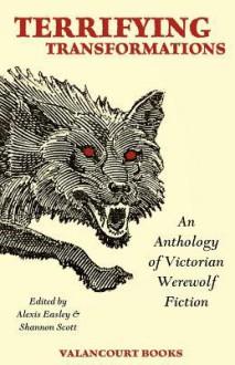 Terrifying Transformations: An Anthology of Victorian Werewolf Fiction, 1838-1896 - Bram Stoker, Arthur Conan Doyle, Rudyard Kipling