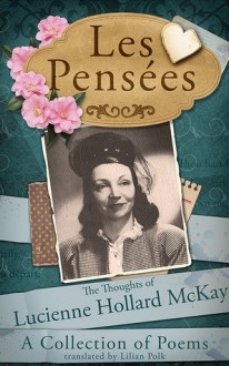 Les Pensees: The Thoughts of Lucienne Hollard McKay - Anne Victory, Lilian Polk, Lucienne Hollard McKay