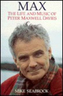 Max: The Life and Music of Peter Maxwell Davies - Mike Seabrook