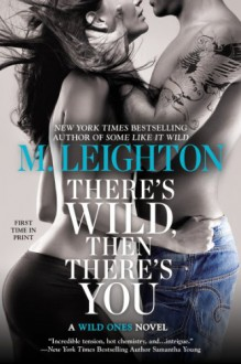 There's Wild, Then There's You (A Wild Ones Novel) - M. Leighton