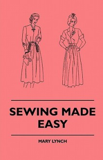 Sewing Made Easy - Mary Lynch