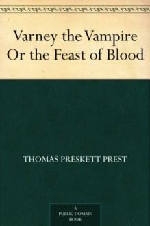 Varney the Vampire Or the Feast of Blood - Thomas Preskett Prest