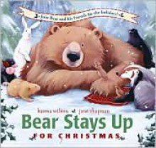 Bear Stays Up For Christmas - Karma Wilson, Jane Chapman