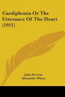 Cardiphonia; or, The utterance of the heart, in the course of a real correspondence. With an ... - John Newton