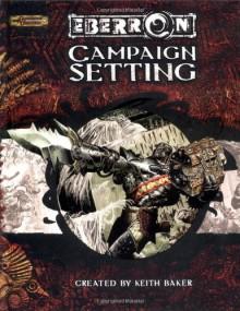 Eberron Campaign Setting (Dungeons & Dragons d20 3.5 Fantasy Roleplaying) - Keith Baker, Bill Slavicsek, James Wyatt